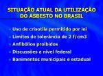 situa o atual da utiliza o do asbesto no brasil