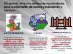 en general abre una ventana de oportunidades para la exportaci n de nuevos y m s bienes y servicios