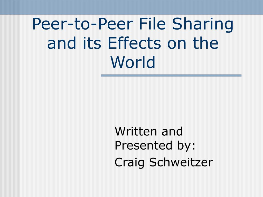 peer to peer file sharing and its effects on the world