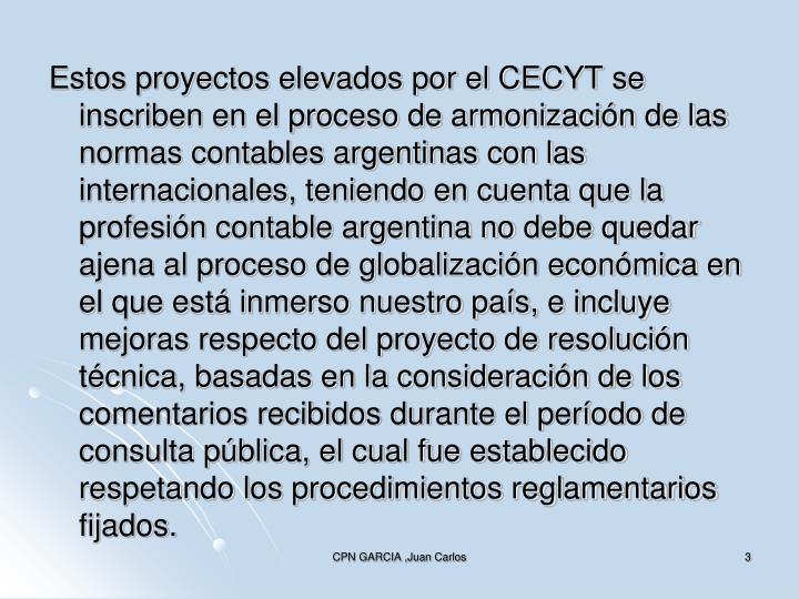 Estos proyectos elevados por el CECYT se inscriben en el proceso de armonización de las normas cont...
