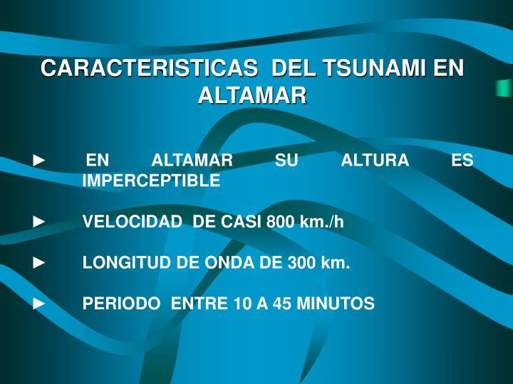 CARACTERISTICAS  DEL TSUNAMI EN ALTAMAR