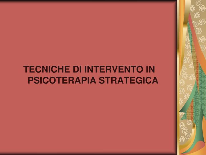 TECNICHE DI INTERVENTO IN PSICOTERAPIA STRATEGICA