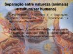 separa o entre natureza animais e cultura ser humano