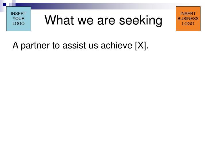 What we are seeking