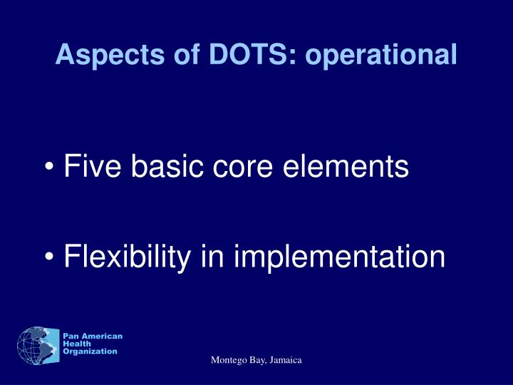 Aspects of DOTS: operational