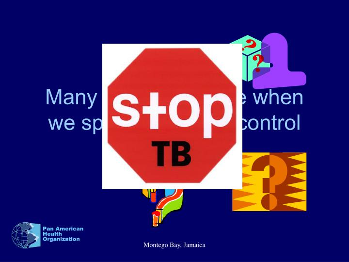 Many questions arise when we speak about tb control