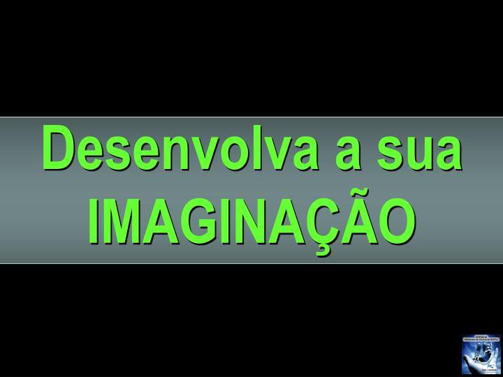 Desenvolva a sua IMAGINAÇÃO