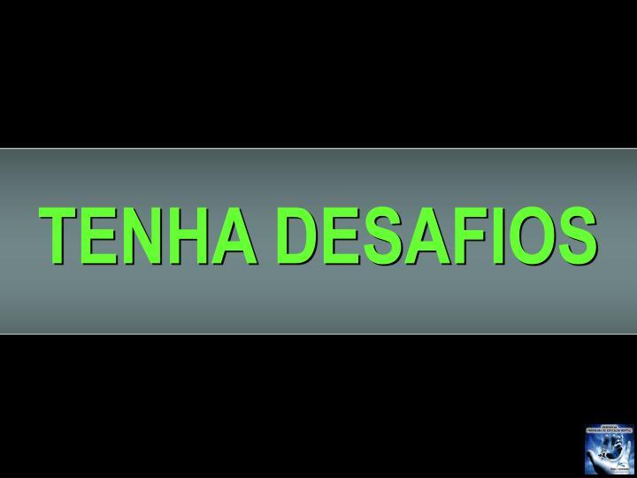 TENHA DESAFIOS