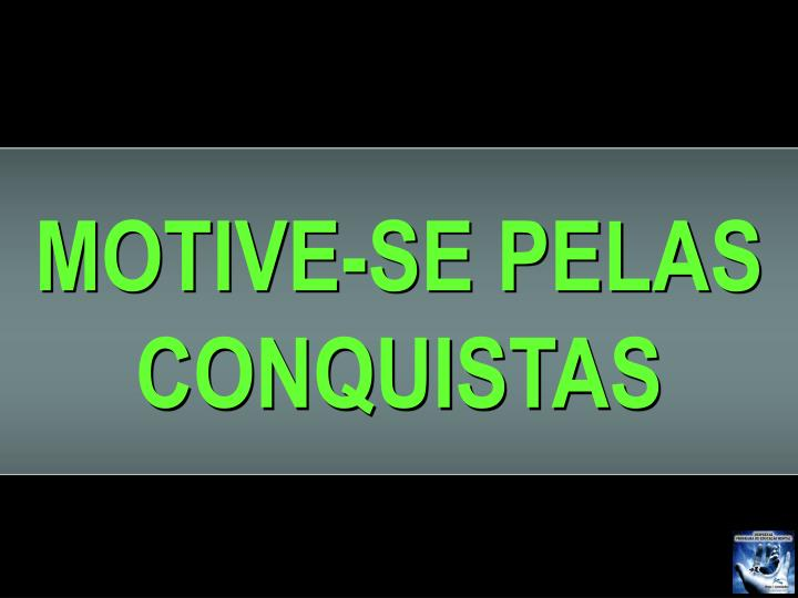MOTIVE-SE PELAS CONQUISTAS