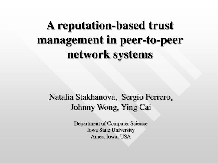 a reputation based trust management in peer to peer network systems n.