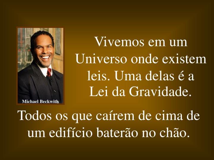 Vivemos em um Universo onde existem leis. Uma delas é a            Lei da Gravidade.