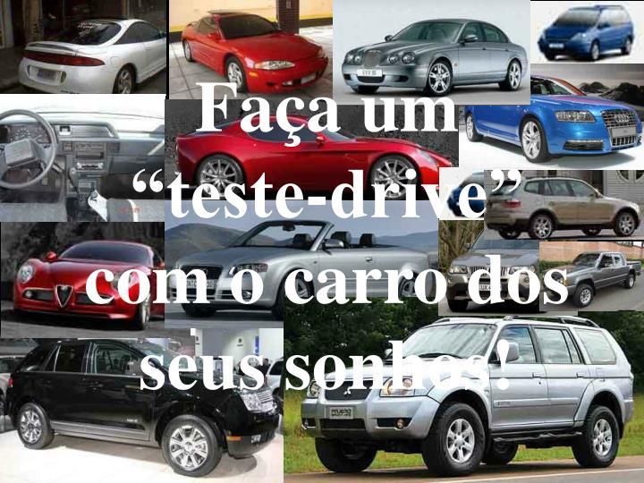 """Faça um               """"teste-drive""""           com o carro dos seus sonhos!"""