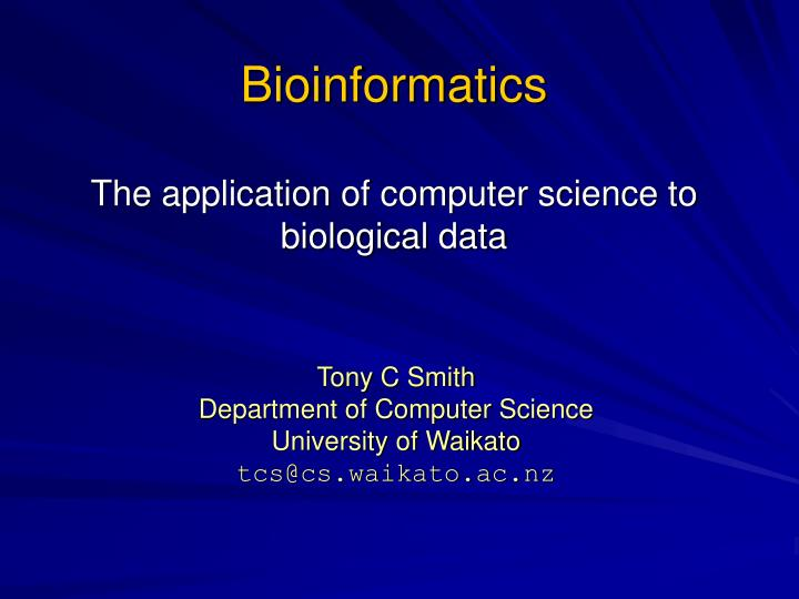 bioinformatics the application of computer science to biological data n.