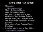 more trial run ideas
