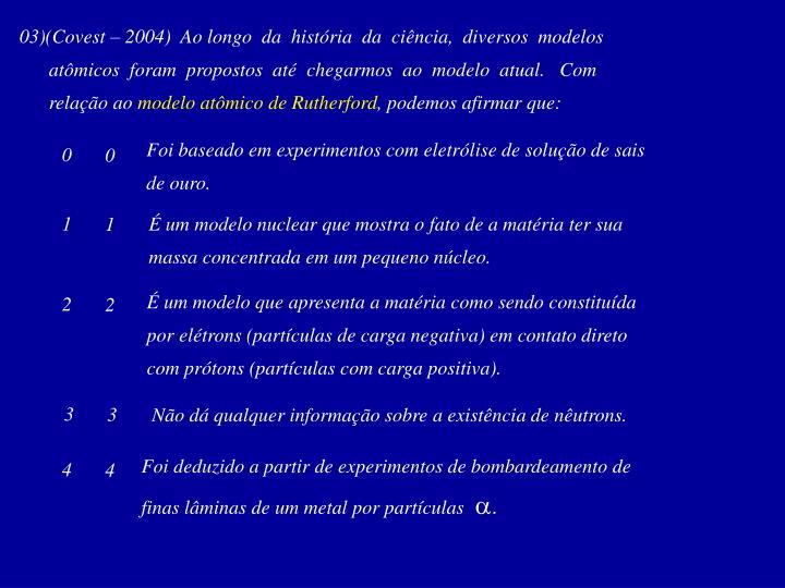 03)(Covest – 2004)  Ao longo  da  história  da  ciência,  diversos  modelos