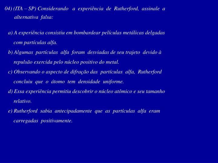 04) (ITA – SP) Considerando   a  experiência  de  Rutherford,  assinale  a