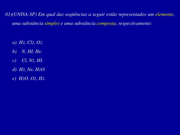 01)(UNISA-SP) Em qual das seqüências a seguir estão representados um