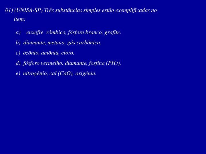01) (UNISA-SP) Três substâncias simples estão exemplificadas no
