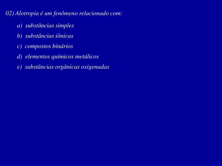 02) Alotropia é um fenômeno relacionado com: