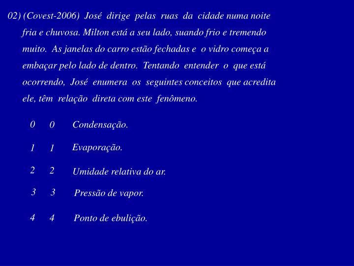 02) (Covest-2006)  José  dirige  pelas  ruas  da  cidade numa noite