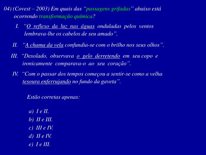 """04) (Covest – 2003) Em quais das """""""