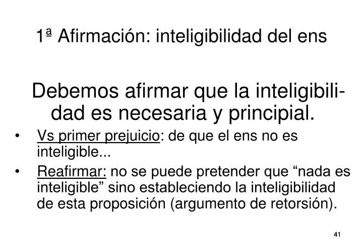 1ª Afirmación: inteligibilidad del ens