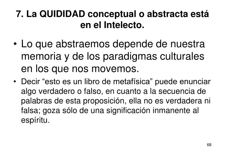 7. La QUIDIDAD conceptual o abstracta está en el Intelecto.