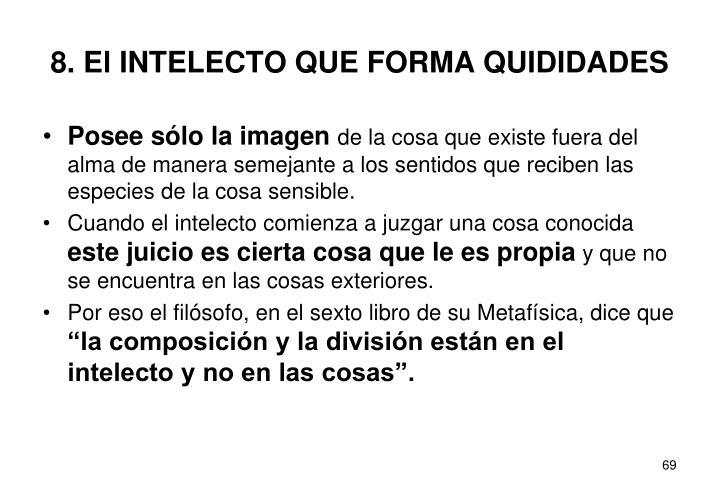 8. El INTELECTO QUE FORMA QUIDIDADES