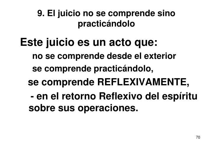 9. El juicio no se comprende sino practicándolo