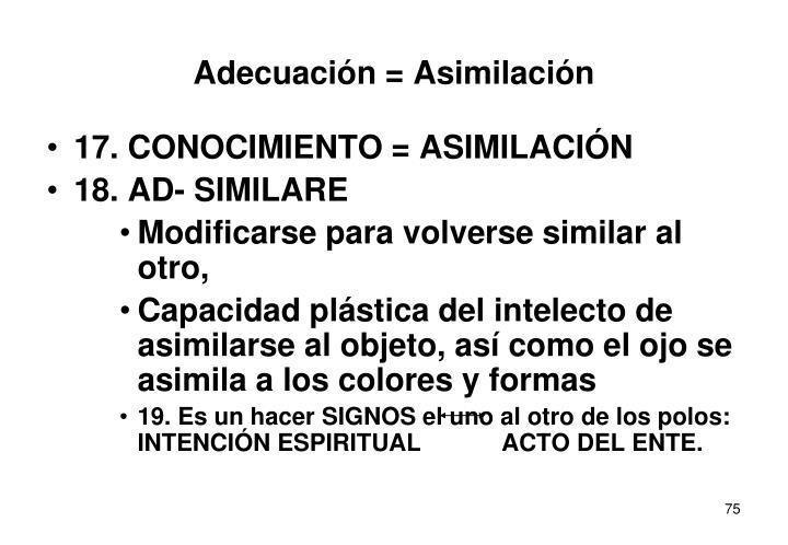 Adecuación = Asimilación
