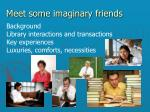 meet some imaginary friends