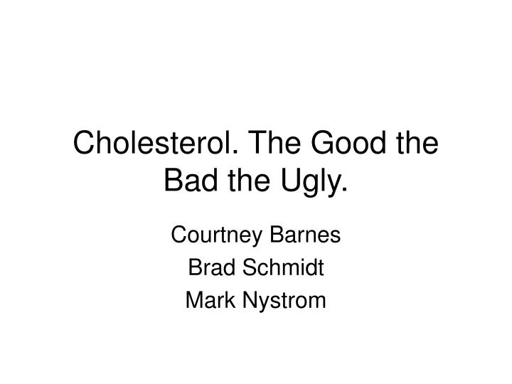 Cholesterol the good the bad the ugly