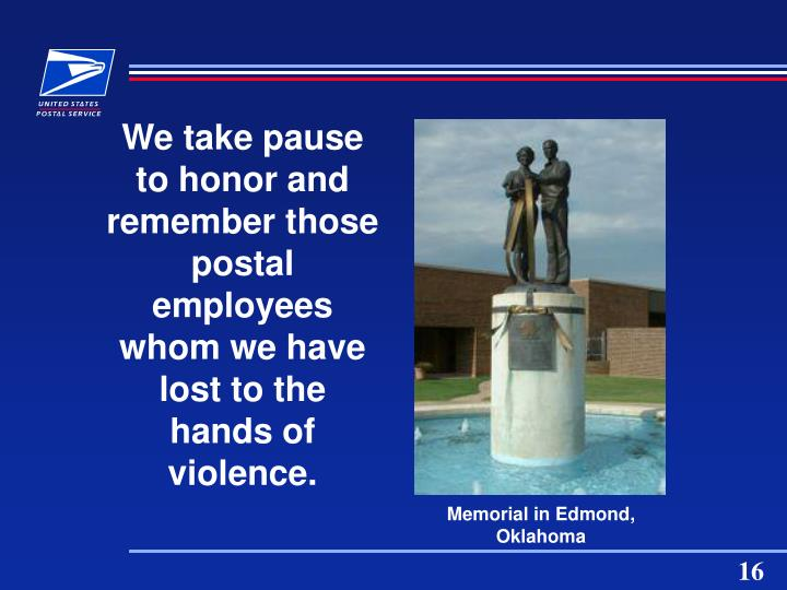We take pause to honor and remember those postal employees whom we have lost to the hands of violence.