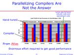 parallelizing compilers are not the answer