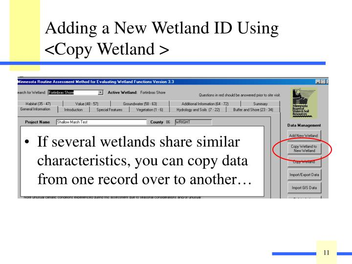 If several wetlands share similar characteristics, you can copy data from one record over to another…
