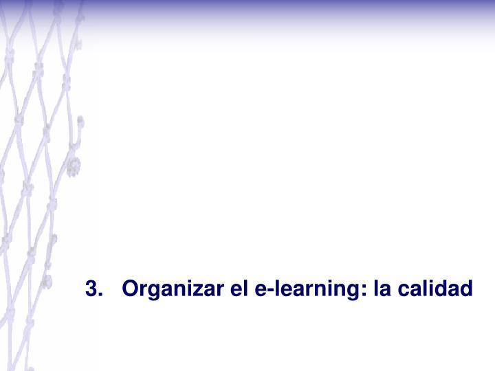 3.   Organizar el e-learning: la calidad