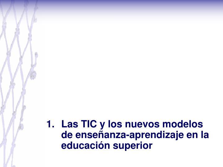 Las TIC y los nuevos modelos de enseñanza-aprendizaje en la educación superior