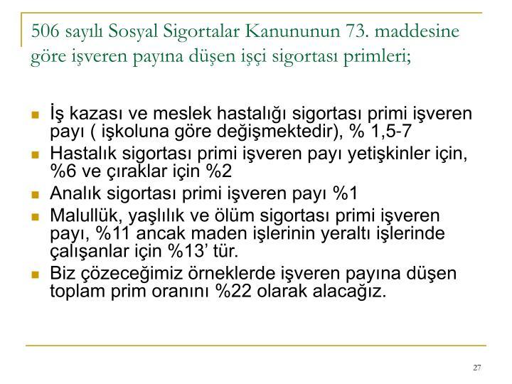 506 sayılı Sosyal Sigortalar Kanununun 73. maddesine göre işveren payına düşen işçi sigortası primleri;