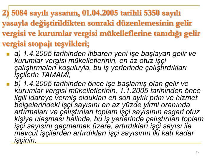 2) 5084 sayılı yasanın, 01.04.2005 tarihli 5350 sayılı yasayla değiştirildikten sonraki düzenlemesinin gelir vergisi ve kurumlar vergisi mükelleflerine tanıdığı gelir vergisi stopajı teşvikleri;