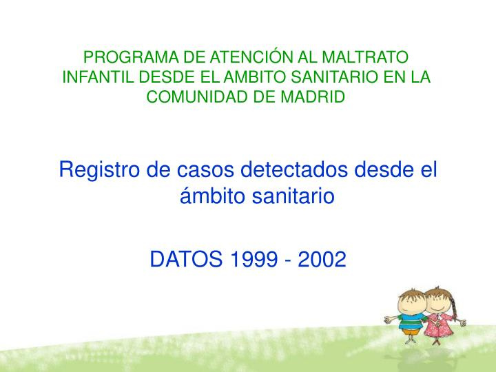 PROGRAMA DE ATENCIÓN AL MALTRATO INFANTIL DESDE EL AMBITO SANITARIO EN LA COMUNIDAD DE MADRID