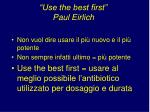 use the best first paul eirlich