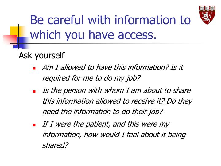 Be careful with information to which you have access.