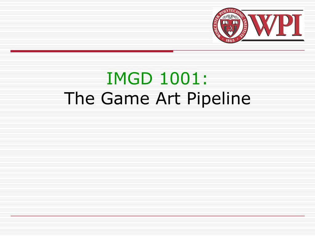 imgd 1001 the game art pipeline l.