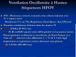 ventilation oscillatoire hautes fr quences hfov