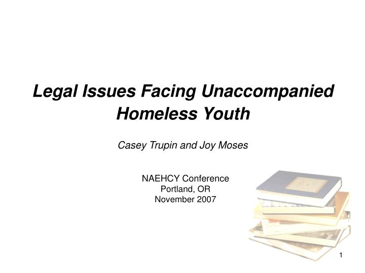 legal issues facing unaccompanied homeless youth casey trupin and joy moses n.