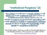 institutional purgatory 2