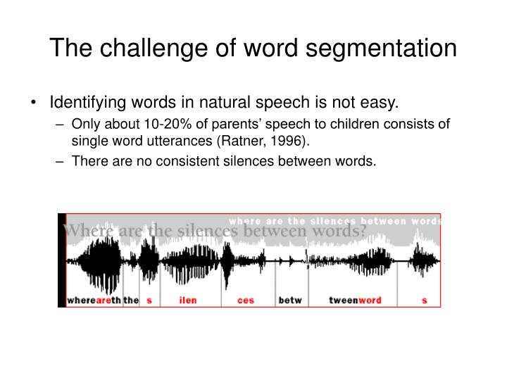 The challenge of word segmentation
