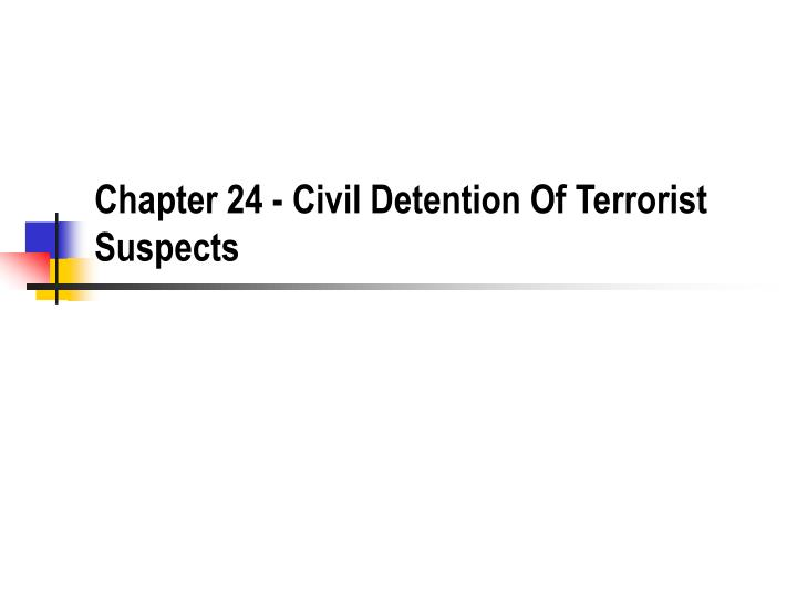chapter 24 civil detention of terrorist suspects n.