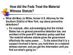 how did the feds treat the material witness statute