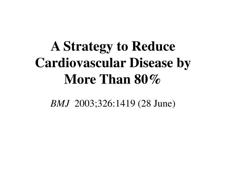 A strategy to reduce cardiovascular disease by more than 80